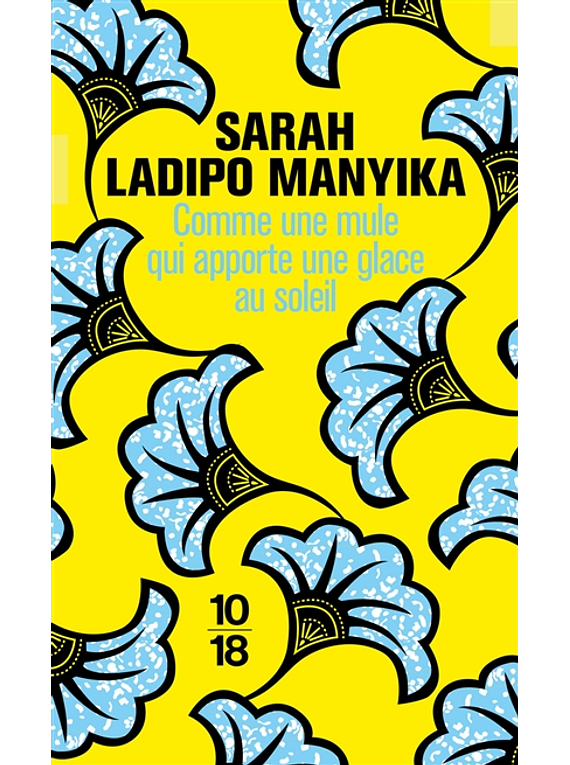 Comme une mule qui apporte une glace au soleil, de Sarah Ladipo Manyika