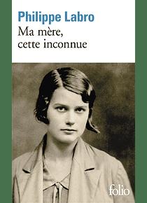 Ma mère, cette inconnue, de Philippe Labro