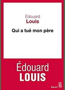 Qui a tué mon père, de Edouard Louis