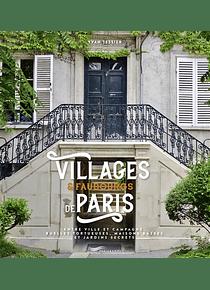 Villages & faubourgs de Paris : entre ville et campagne, ruelles tortueuses, maisons basses et jardins secrets