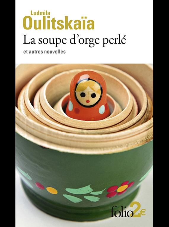 La soupe d'orge perlé et autres nouvelles, de Ludmila Oulitskaïa