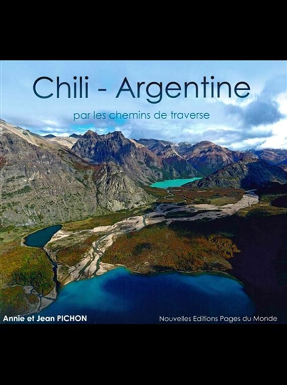 Chili, Argentine : par les chemins de traverse, de Annie et Jean Pichon