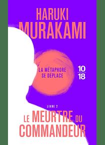 Le meurtre du commandeur 2 - La métaphore se déplace, de Haruki Murakami