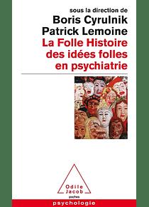 La folle histoire des idées folles en psychiatrie, sous la direction de Boris Cyrulnik et Patrick Lemoine