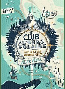 Le club de l'ours polaire - Stella et les mondes gelés, de Alex Bell