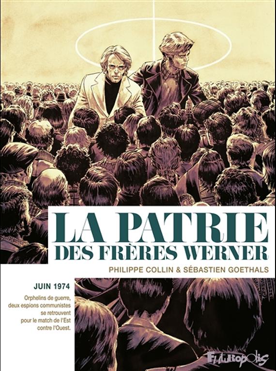 La patrie des frères Werner, de Philippe Collin et Sébastien Goethals