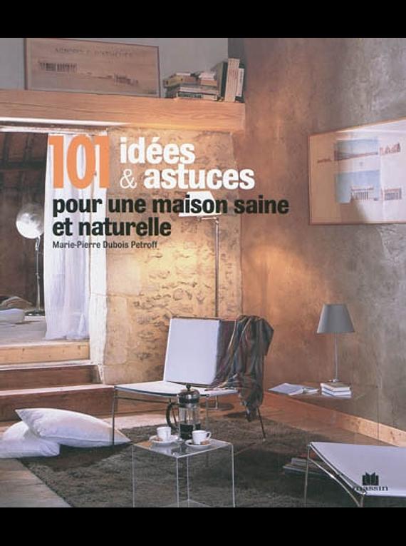 101 idées & astuces pour une maison saine et naturelle, de Marie-Pierre Dubois-Petroff