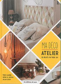 Ma déco atelier : 18 objets en mode DIY, de Maud Vignane, Sarah El Karmiti, Julien Sirdey