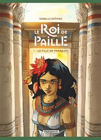 Le roi de paille 1 - La fille du pharaon, de Isabelle Dethan
