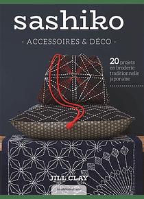 Sashiko : accessoires & déco, de Jill Clay