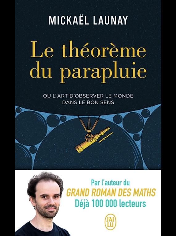 Le théorème du parapluie ou L'art d'observer le monde dans le bon sens, de Mickaël Launay