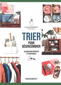 Trier pour désencombrer - Alléger son intérieur et vivre mieux, de Lisa Butterworth