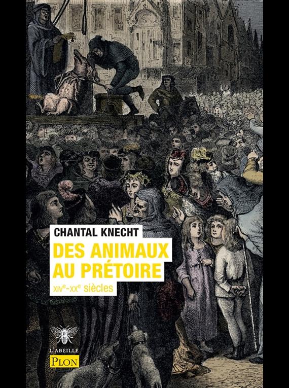 Des animaux au prétoire : XIVe-XXe siècle, de Chantal Knecht