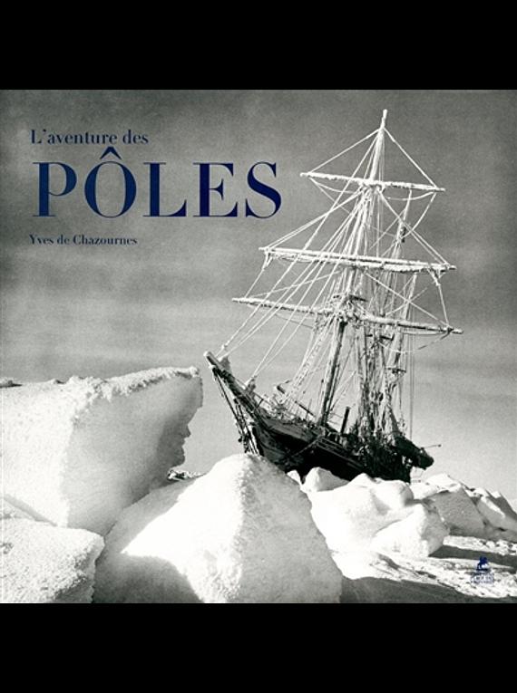 L'aventure des pôles, de Yves de Chazournes