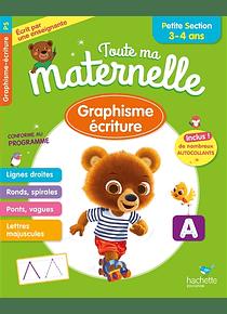 Toute ma maternelle - Petite Section - 3/4 ans : Graphisme, écriture