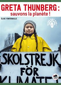 Greta Thunberg : sauvons la planète ! de Elise Fontenaille