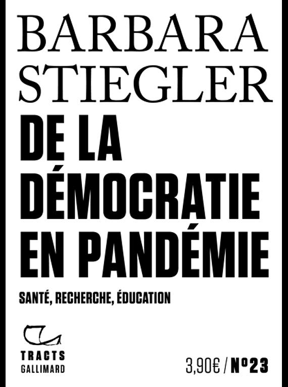 De la démocratie en pandémie : santé, recherche, éducation, de Barbara Stiegler