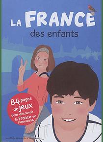 La France des enfants - 84 pages de jeux pour découvrir la France en s'amusant