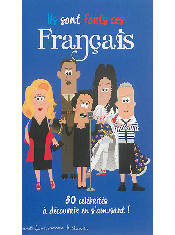 Ils sont forts ces Français - 30 célébrités à découvrir en s'amusant !