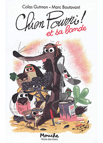 Chien pourri ! et sa bande, de Colas Gutman et Marc Boutavant
