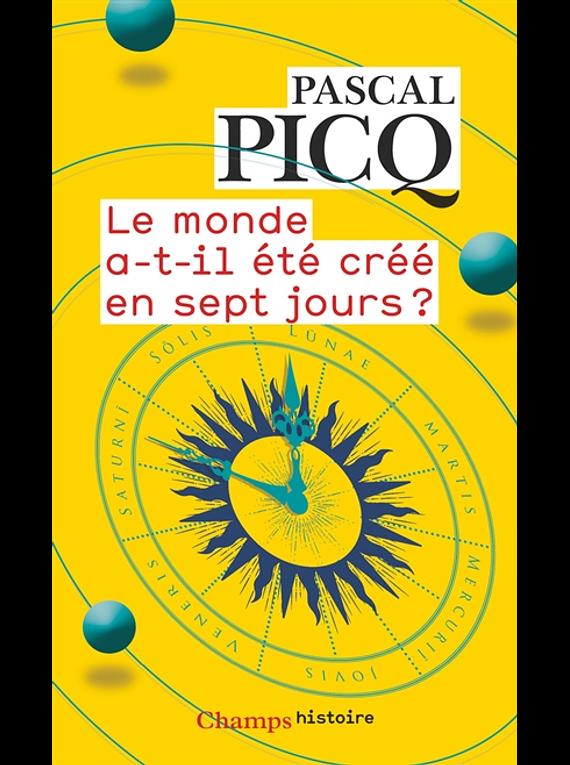 Le monde a-t-il été créé en sept jours ? de Pascal Picq