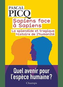 Sapiens face à sapiens : la splendide et tragique histoire de l'humanité, de Pascal Picq