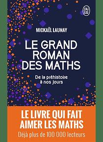 Le grand roman des maths de la préhistoire à nos jours, de Mickaël Launay