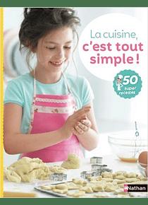 La cuisine, c'est tout simple ! 50 super recettes, de Katharine Ibbs