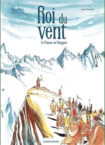 Roi du vent - Un Gascon en Patagonie, de Fabien Tillon et Gaël Remise
