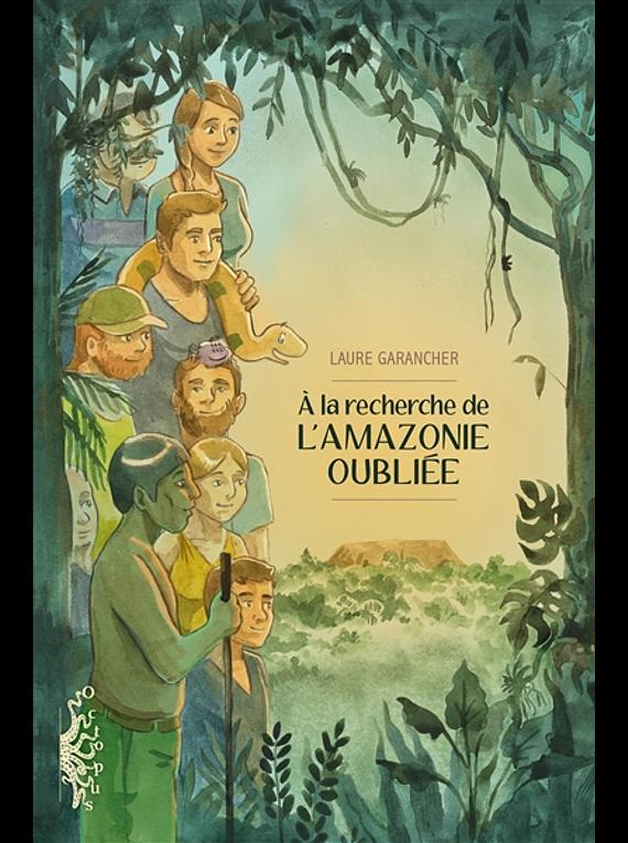 A la recherche de l'Amazonie oubliée, de Laure Garancher