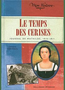 Le temps des cerises - Journal de Mathilde 1870-1871, de Christine Féret-Fleury