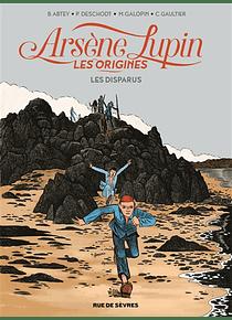 Arsène Lupin, les origines - Les disparus, de B. Abtey, P. Deschodt, M. Galopin, C. Gaultier