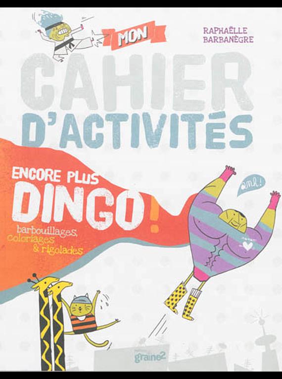 Mon cahier d'activités encore plus dingo ! Barbouillages, coloriages & rigolades