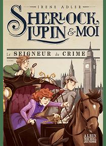Sherlock, Lupin & moi - Le seigneur du crime, de Irene Adler