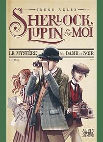 Sherlock, Lupin & moi - Le mystère de la dame en noir, de Irene Adler