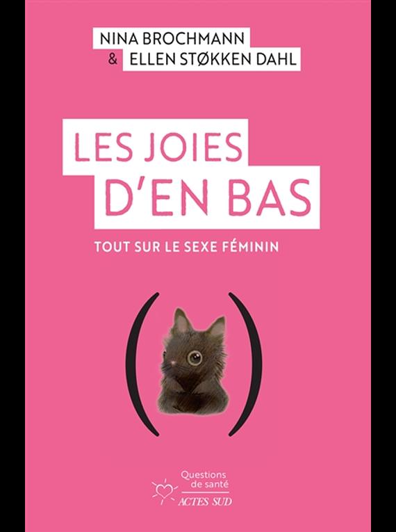 Les joies d'en bas : tout sur le sexe féminin, de Nina Brochmann et Ellen Stokken Dahl