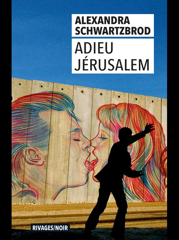 Adieu Jérusalem, de Alexandra Schwartzbrod
