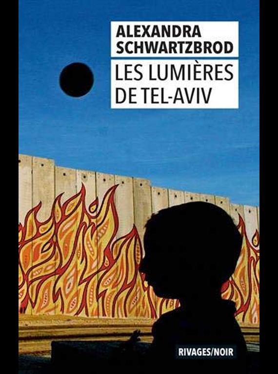 Les lumières de Tel-Aviv, de Alexandra Schwartzbrod