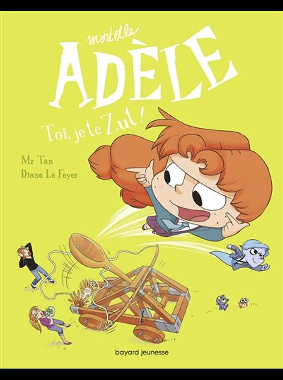 Mortelle Adèle - Toi, je te zut ! de Mr Tan et Diane Le Feyer