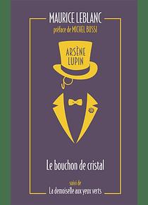 Arsène Lupin - Le bouchon de cristal suivi de La demoiselle aux yeux verts, de Maurice Leblanc