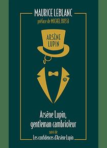 Arsène Lupin  - Arsène Lupin, gentleman-cambrioleur suivi de Les confidences d'Arsène Lupin, de Maurice Leblanc
