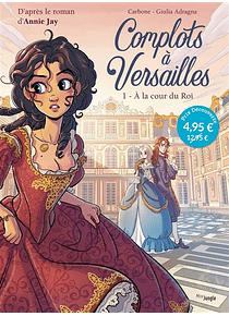 Complots à Versailles 1 - A la cour du roi, de Carbone et Giulia Adragna