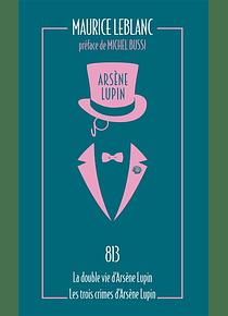 Arsène Lupin - 813 suivi de La double vie d'Arsène Lupin et de Les trois crimes d'Arsène Lupin, de Maurice Leblanc