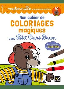 Mon cahier de coloriages magiques avec Petit Ours Brun - Les chiffres - Moyenne Section - 4/5 ans