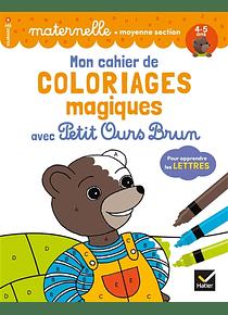 Mon cahier de coloriages magiques avec Petit Ours Brun - Les lettres - Moyenne Section - 4/5 ans