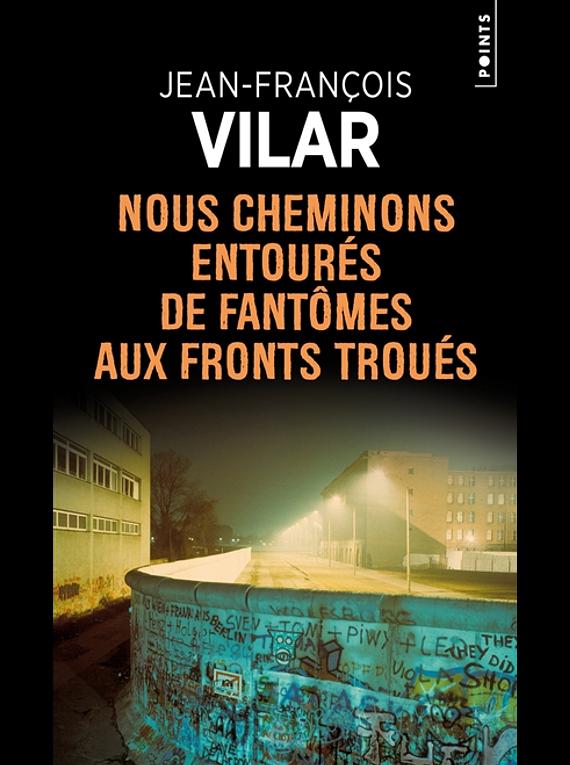 Nous cheminons entourés de fantômes aux fronts troués, de Jean-François Vilar