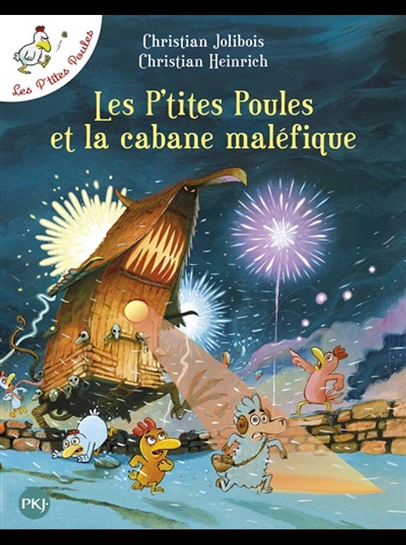 Les p'tites poules - Les p'tites poules et la cabane maléfique, de Christian Jolibois