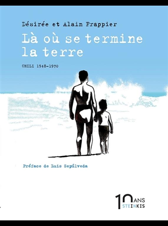 Là où se termine la terre : Chili, 1948-1970, de Désirée Frappier et Alain Frappier