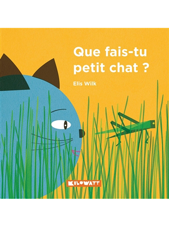 Que fais-tu petit chat ? de Elis Wilk
