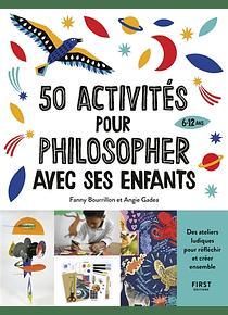 50 activités pour philosopher avec ses enfants, de Fanny Bourrillon et Angie Gadea